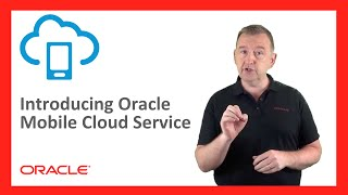 MCS: 01. Introducing Oracle Mobile Cloud Service