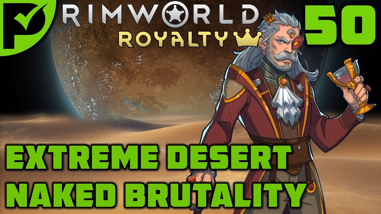 Royal Ascent (Part 1) - Rimworld Royalty Extreme Desert Ep. 50 [Rimworld Naked Brutality]