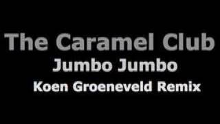 "The Caramel Club ""Jumbo Jumbo"" (Koen Groeneveld Remix)"
