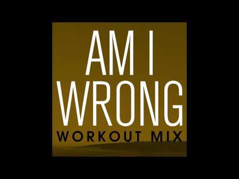 d' Macy - Am I Wrong (Workout Remix)