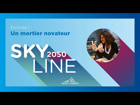 SAINT-GOBAIN SKYLINE 2050 - Episode 1 : Un mortier novateur
