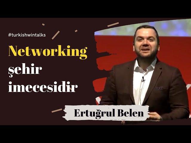 Ertuğrul Belen | Networking şehir imecesidir