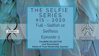 #15 The Selfie Series ~ Full = Selfish or Selfless, Brought to you by the B.E.M Collective