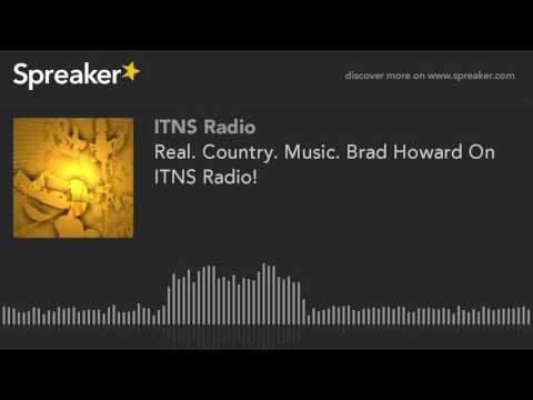 Real. Country. Music. Brad Howard On ITNS Radio! (part 2 of 4)