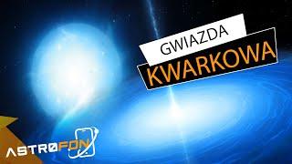 Co to jest gwiazda kwarkowa? - AstroFon