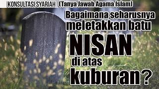 Tanya Jawab Islam - Bagaimana seharusnya meletakkan batu Nisan di atas Kuburan?