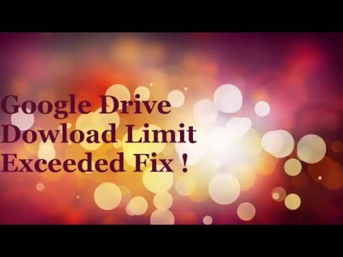 Google Download limit Exceeded fix!