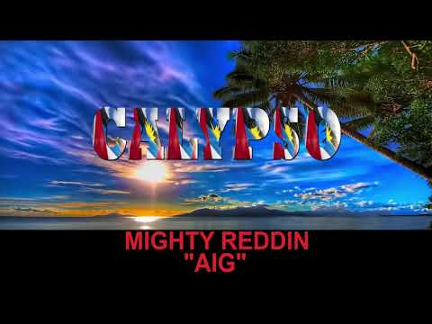Mighty Reddin - AIG (Antigua 2019 Calypso)
