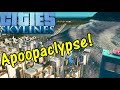 Let's Play Cities Skylines #88: Apoopaclypse!