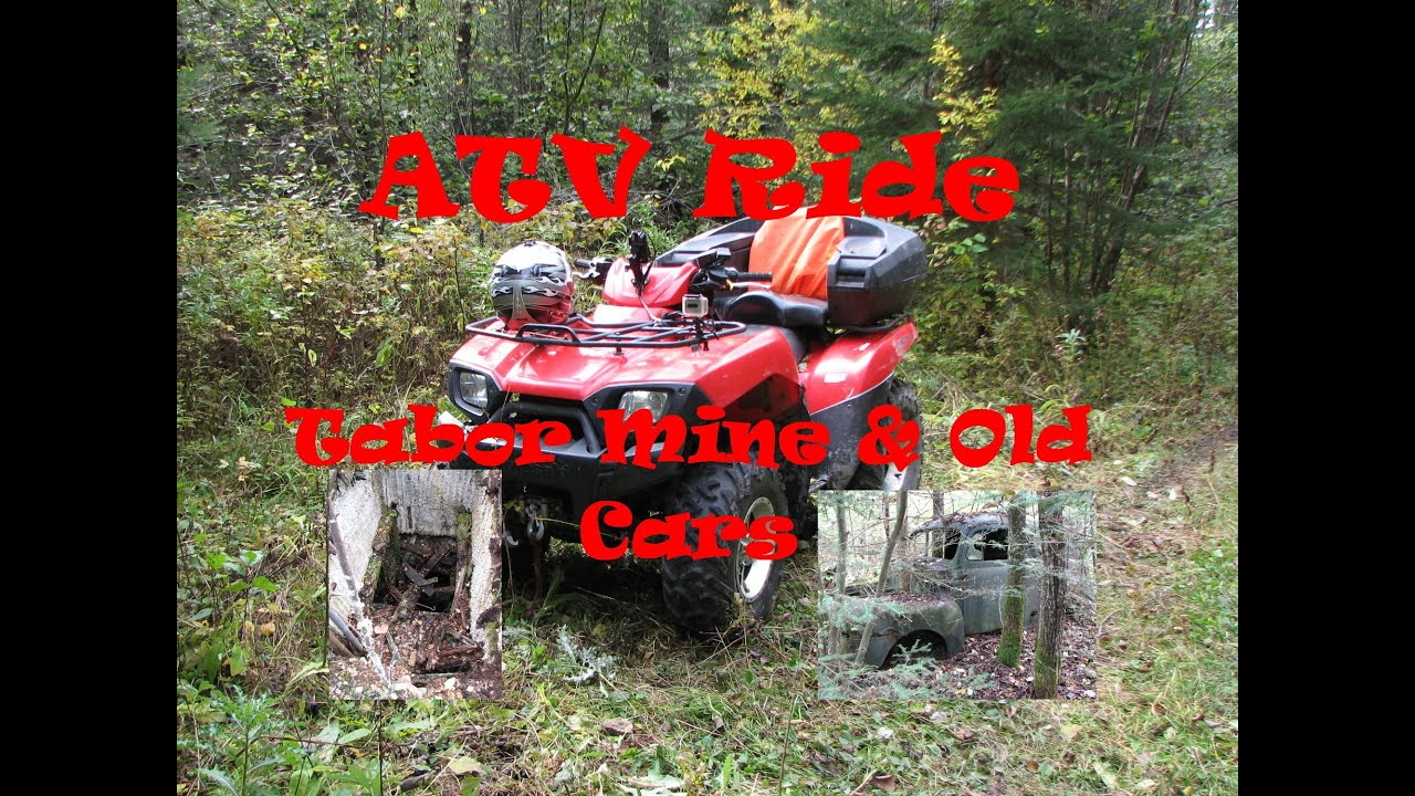 ATV Ride Abandoned Tabor Gold Mine Old Cars - YouTube