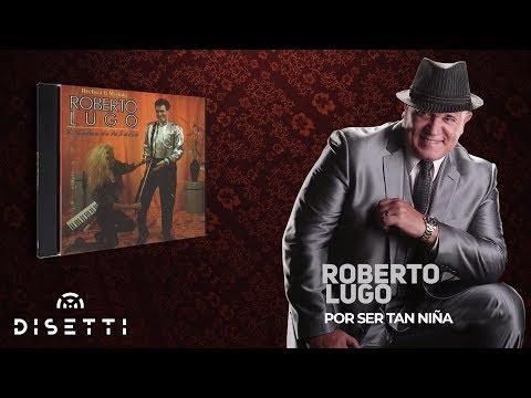 6. Por Ser Tan Niña - Roberto Lugo [Salsa Romantica] + Letra