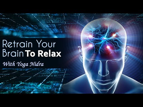 Retrain Your Brain To Quickly Release Nervous Tension With Yoga Nidra