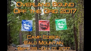 Off the Grid 2017 - Overland Bound - Bald Mountain, Shaver Lake, Camp Edison