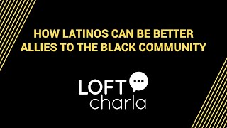 How Latinos can be better Allies to the Black Community - Virtual Charla