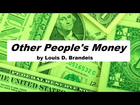 OTHER PEOPLE'S MONEY by Louis D. Brandeis - FULL Audio Book | Money, Wealth, Business, Politics