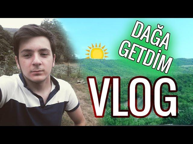 Dağa getdim! | Günlük VLOG | Azərbaycanlı Youtuber