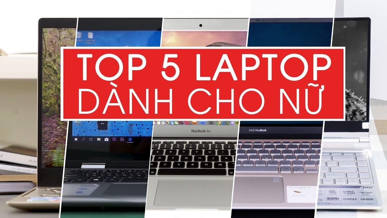 Top 5 chiếc laptop dành cho phái nữ không nên bỏ qua