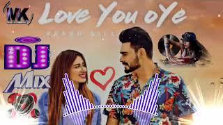 Love You Oye    Prabh Gill Ft Sweetaj    ReMix Song 2019    New Punjabi Song    DJ ReMix 2019