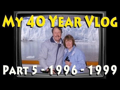 My 40 Year Vlog - Part 5 1996 - 1999