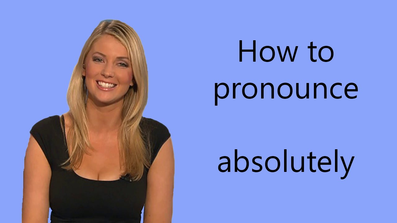 How to pronounce absolutely - YouTube