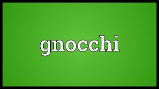 Gnocchi Meaning