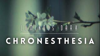 Luminous Dark - Chronesthesia (Music Video)