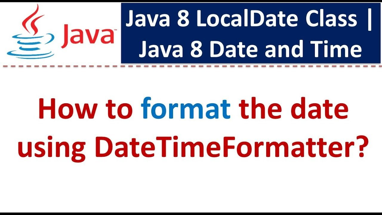 How to format the date using DateTimeFormatter? | Java 8 LocalDate Class |  Java 8 Date and Time