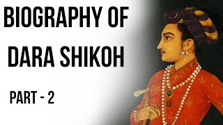 Biography of Dara Shikoh Part 2, Would Dara Shikoh have changed the course of Indian history?