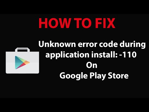 "How To Fix ""Unknown error code during application install:-110"" On play Store ?"