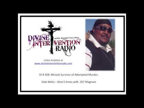 Divine Intervention Radio - Survivor of Attempted Murder, Dale Wells - Shot 5 times with .357 Magnum