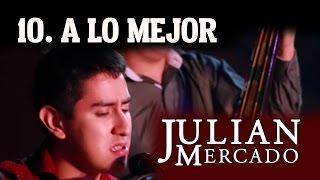 10. A Lo Mejor - Julian Mercado [En Vivo desde Culiacan 2015 con Tololoche]
