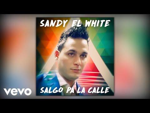 Sandy El White - Salgo Pa La Calle (Audio)