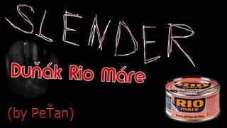 """SLENDER - """"Duňák Rio Máre"""" (by PeŤan)"""