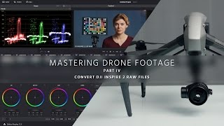 Convert Inspire 2 Raw Files & Grade D-Log - Mastering Drone Footage - PART 4