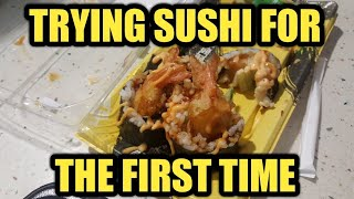 I TRY SUSHI FOR THE FIRST TIME 😞😣