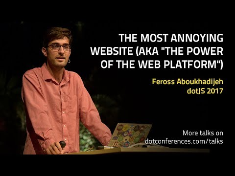 "dotJS 2017 - Feross Aboukhadijeh - The Most Annoying Website (aka ""The Power of the Web Platform"")"