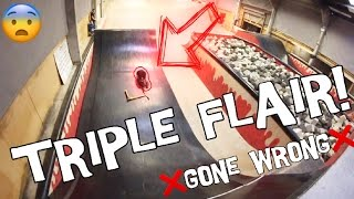 WORLDS FIRST TRIPLE FLAIR !  * GONE WRONG *