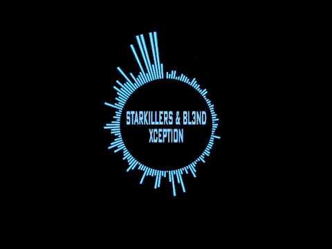 Starkillers & BL3ND - Xception (Original...