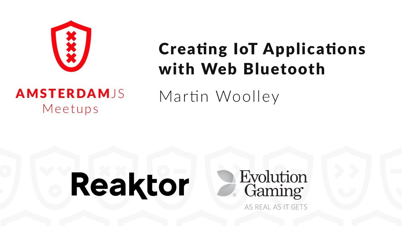 Creating IoT Applications with Web Bluetooth – Martin Woolley