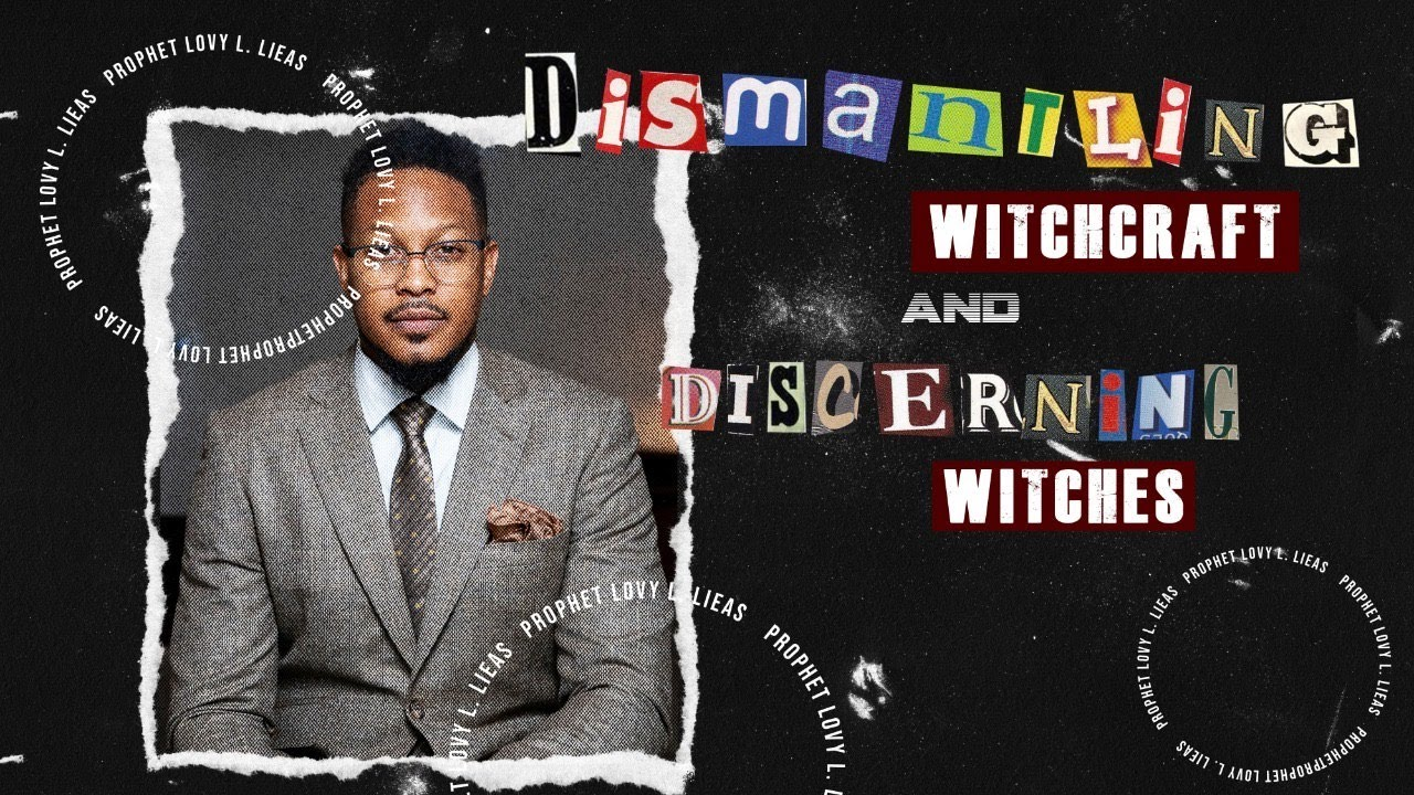 DISMANTLING WITCHCRAFT & DISCERNING WITCHES | by Prophet Lovy L. Elias