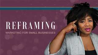 Reframing Marketing for Small Businesses