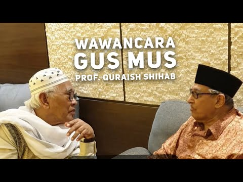 TOKOH ISLAM   WAWANCARA EKSKLUSIF --  Gus Mus & Prof. Quraish Shihab