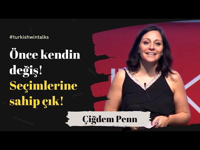 Çigdem Penn | Önce kendin değiş! Seçimlerine sahip çık!