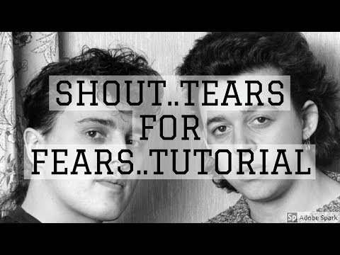 SHOUT.. TEARS FOR FEARS.. TUTORIAL