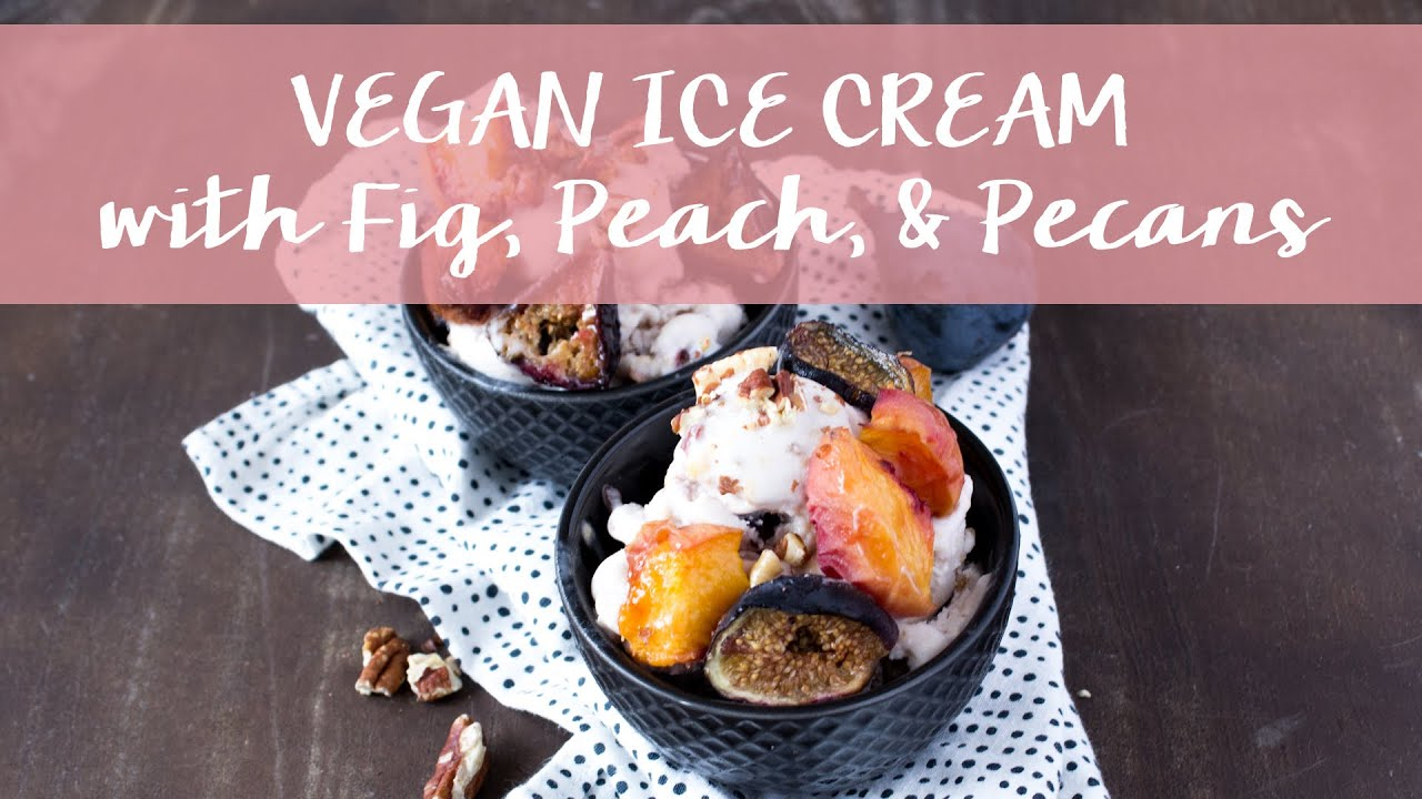 Vegan Coconut Milk Ice Cream || Roasted Peach, Fig, & Pecans - YouTube