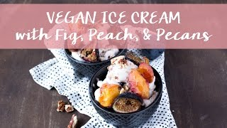 Vegan Coconut Milk Ice Cream || Roasted Peach, Fig, & Pecans