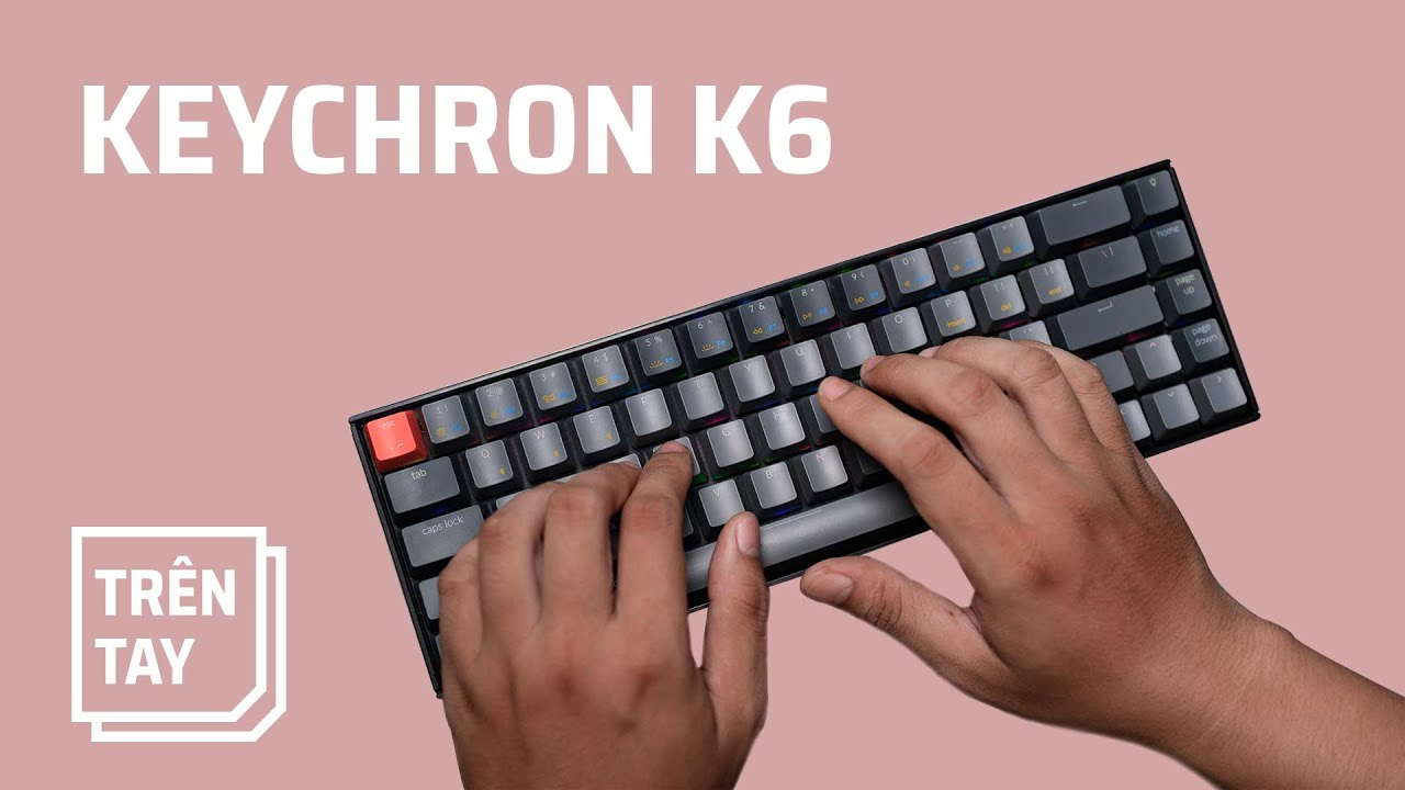 Keychron K6: thay nóng được switch!