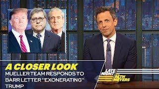 Seth takes a closer look at special counsel Robert Mueller's team speaking out about their final report. » Subscribe to Late Night: http://bit.ly/LateNightSeth » Get ...