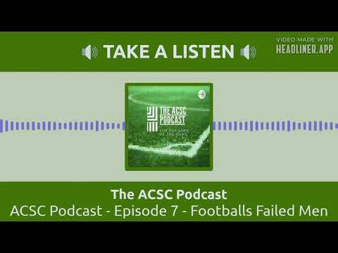 ACSC Podcast Episode 7 - Footballs Failed Men