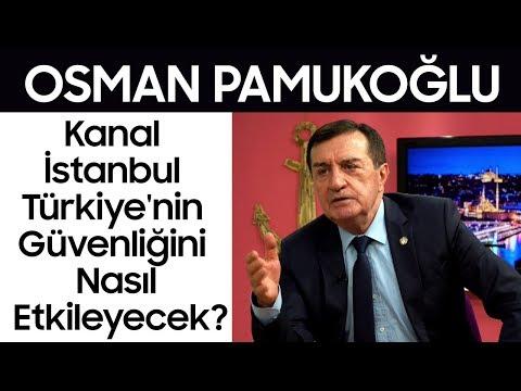 Osman Pamukoğlu: Kanal İstanbul Türkiye'nin Güvenliğini Nasıl Etkileyecek?
